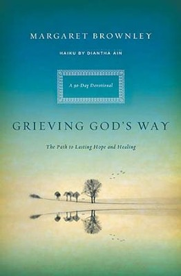 Grieving God's Way: The Path to Lasting Hope and Healing  -     By: Margaret Brownley