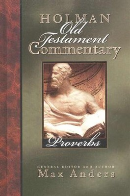 Proverbs: Holman Old Testament Commentary [HOTC]   -     Edited By: Max Anders     By: Max Anders