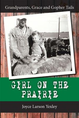 Girl on the Prairie: Grandparents, Grace and Gopher Tails - eBook  -     By: Joyce Larson Yexley