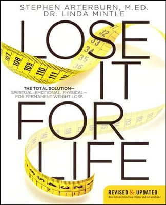 Lose It for Life: The Total Solution--Spiritual, Emotional, Physical--for Permanent Weight Loss  -     By: Stephen Arterburn, Dr. Linda Mintle
