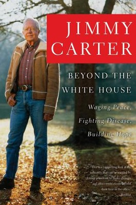 Beyond the White House: Waging Peace, Fighting Disease, Building Hope - eBook  -     By: Jimmy Carter