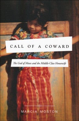 Call of a Coward: The God of Moses and the Middle-Class Housewife  -     By: Marcia Moston