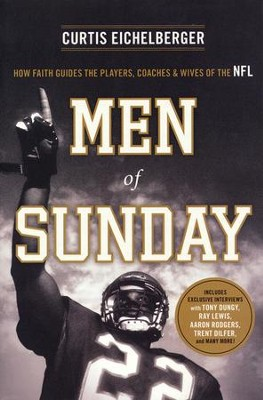 Men of Sunday: How Faith Guides the Players, Coaches, and Wives of the NFL  -     By: Curtis Eichelberger