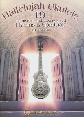 Hallelujah Ukulele: 19 of the Best and Most Beloved  Hymns & Spirituals  -