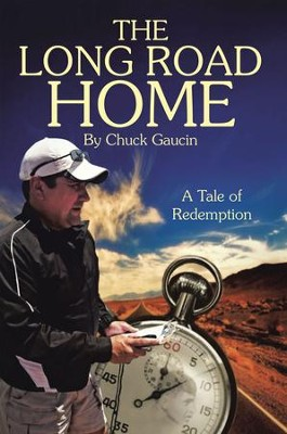 The Long Road Home: A Tale of Redemption - eBook  -     By: Chuck Gaucin
