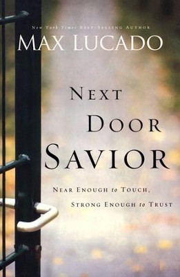 Next Door Savior, Repackaged  - Slightly Imperfect  -     By: Max Lucado