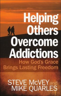 Helping Others Overcome Addictions: How God's Grace Brings Lasting Freedom  -     By: Steve McVey, Mike Quarles