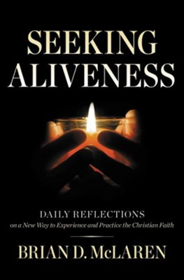 Seeking Aliveness: Daily Reflections On A New Way To Experience And Practice The Christian Faith  -     By: Brian McLaren