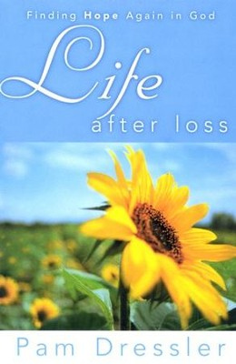Life After Loss: Finding Hope in God   -     By: Pam Dressler