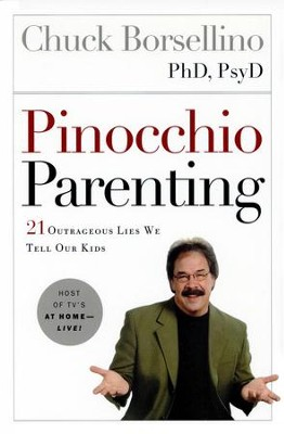 Pinocchio Parenting: 21 Outrageous Lies We Tell Our Kids - eBook  -     By: Dr. Chuck Borsellino