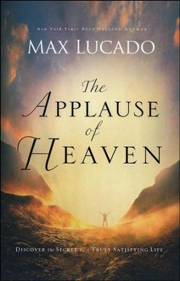 The Applause of Heaven: Discover the Secret to a Truly Satisfying Life  -     By: Max Lucado
