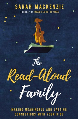 The Read-Aloud Family: Making Meaningful and Lasting Connections with Your Kids - eBook  -     By: Sarah Mackenzie
