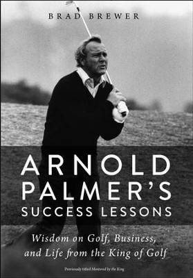 Arnold Palmer's Success Lessons: Wisdom on Golf, Business, and Life from the King of Golf - eBook  -     By: Brad Brewer