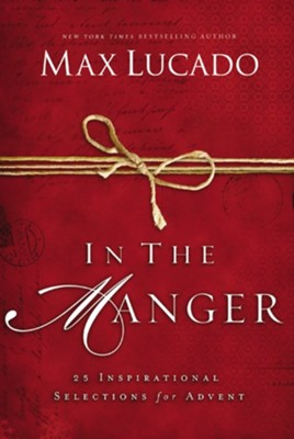 In the Manger: 25 Inspirational Selections for Advent   -     By: Max Lucado