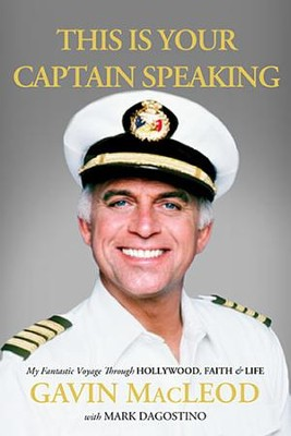 This Is Your Captain Speaking: My Fantastic Voyage Through Hollywood, Faith & Life  -     By: Gavin MacLeod