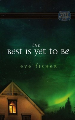 The Best Is Yet to Be, Mystery and the Minister's Wife Series #2   -     By: Eve Fisher