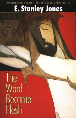 The Word Became Flesh  -     By: E. Stanley Jones