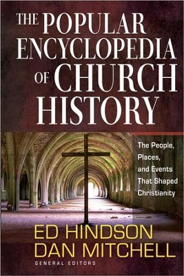 The Popular Encyclopedia of Church History: The People, Places, and Events That Shaped Christianity  -     By: Ed Hindson, Dan Mitchell