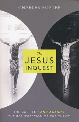 The Jesus Inquest: The Case for and Against the Resurrection of the Christ  -     By: Charles Foster