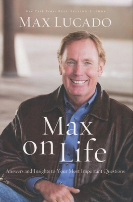 Max on Life: Answers and Insights to Your Most Important Questions  -     By: Max Lucado