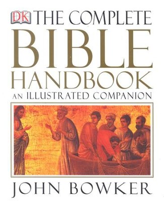 The Complete Bible Handbook: An Illustrated Companion   -     By: John Bowker