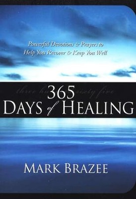 365 Days of Healing: Powerful Devotions & Prayers to Help You Recover & Keep You Well  -     By: Mark Brazee