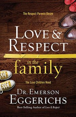 Love & Respect in the Family: The Respect Parents Desire;  The Love Children Need    -     By: Dr. Emerson Eggerichs