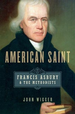 American Saint: Francis Asbury and the Methodists  -     By: John Wigger