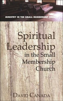 Spiritual Leadership in the Small Membership Church   -     By: David Canada