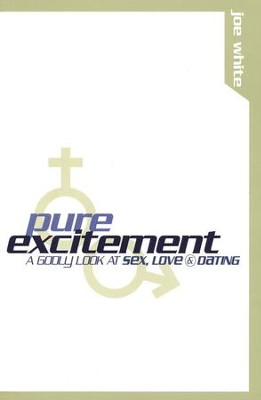 Pure Excitement: A Godly Look at Sex, Love & Dating   -     By: Joe White