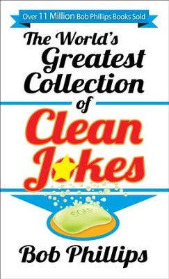 The World's Greatest Collection of Clean Jokes  -     By: Bob Phillips