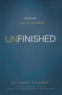 Unfinished: Believing is Only the Beginning  -     By: Richard Stearns