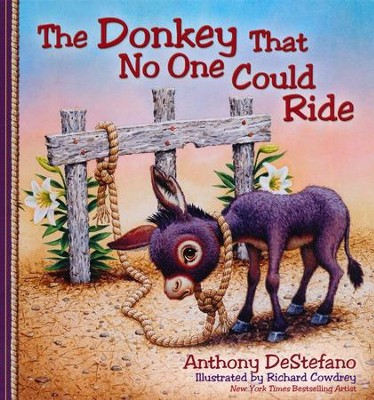 The Donkey That No One Could Ride  -     By: Anthony DeStefano     Illustrated By: Richard Cowdrey