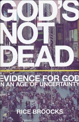 God's Not Dead: Evidence for God in an Age of Uncertainty [Hardcover]   -     By: Rice Broocks