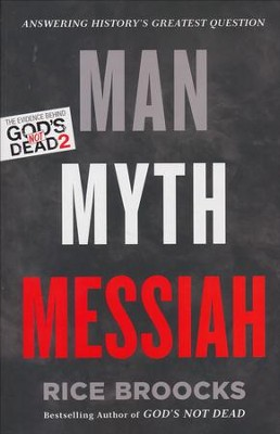 Man, Myth, Messiah: Answering History's Greatest Question  -     By: Rice Broocks