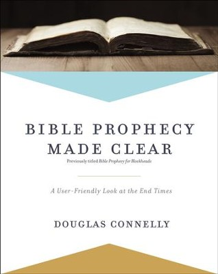 Bible Prophecy Made Clear: A User-Friendly Look at the End Times - eBook  -     By: Douglas Connelly