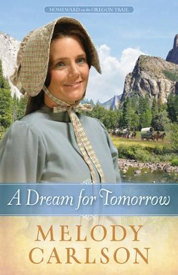 A Dream for Tomorrow, Homeward on the Oregon Trail Series #2   -     By: Melody Carlson