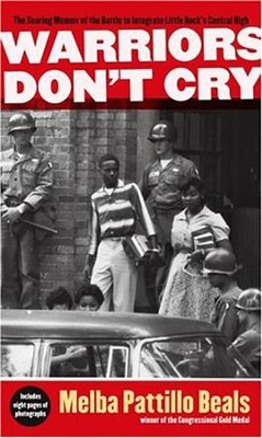 Warriors Don't Cry: The Searing Memoir of the Battle to Integrate Little Rock's Central High  -     By: Melba Patillo Beals