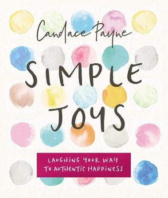Simple Joys: Laughing Your Way to Authentic Happiness - eBook  -     By: Candace Payne