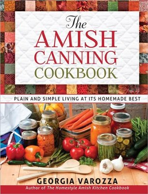 The Amish Canning Cookbook: Plain and Simple Living at Its Homemade Best  -     By: Georgia Varozza
