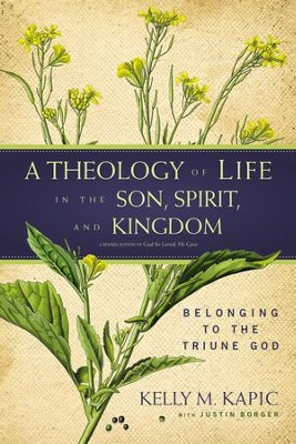 A Theology of Life in the Son, Spirit, and Kingdom: Belonging to the Triune God / Special edition - eBook  -     By: Kelly M. Kapic, Justin L. Borger