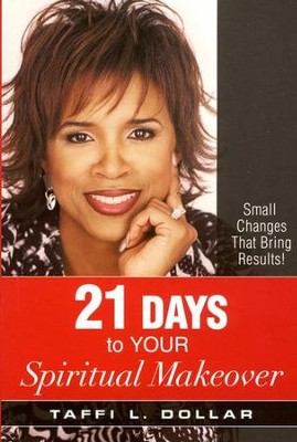 21 Days to Your Spiritual Makeover: Small Changes That Bring Results!  -     By: Taffi L. Dollar