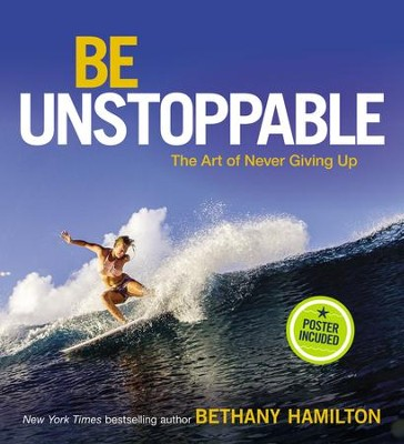 Be Unstoppable: The Art of Never Giving Up - eBook  -     By: Bethany Hamilton
