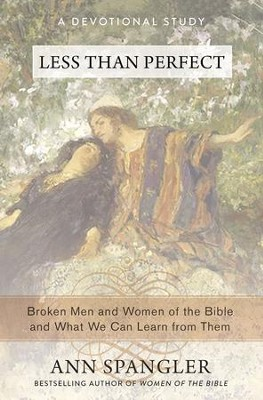 Less Than Perfect: Broken Men and Women of the Bible and What We Can Learn from Them - eBook  -     By: Ann Spangler