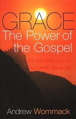 Grace: The Power of the Gospel--It's Not What You Do, but What Jesus Did  -     By: Andrew Wommack