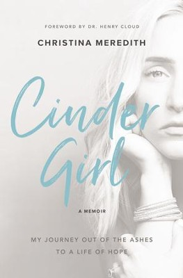CinderGirl: My Journey Out of the Ashes to a Life of Hope - eBook  -     By: Christina Meredith