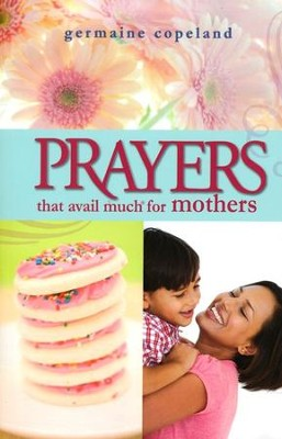 Prayers That Avail Much for Mothers  -     By: Germaine Copeland