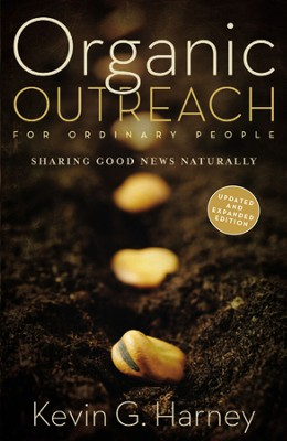 Organic Outreach for Ordinary People: Sharing Good News Naturally / Enlarged - eBook  -     By: Kevin G. Harney