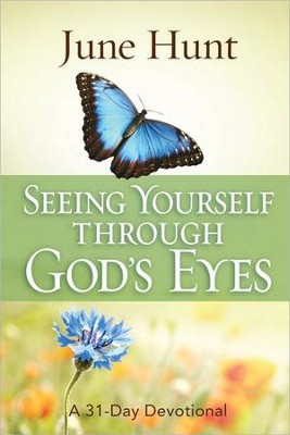 Seeing Yourself Through God's Eyes: A 31-Day Devotional  -     By: June Hunt