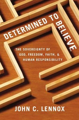 Download Determined To Believe The Sovereignty Of God Freedom Faith And Human By John C Lennox